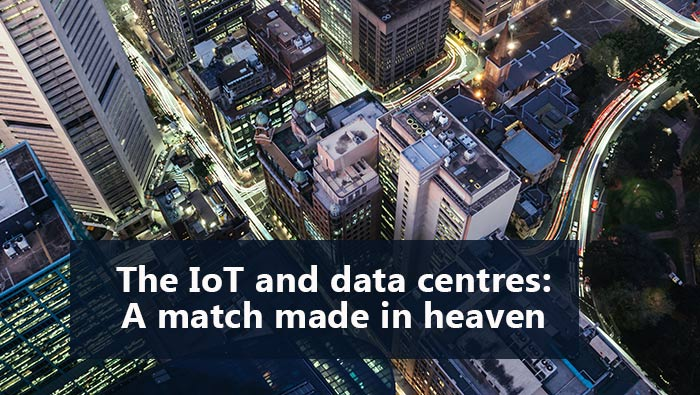 The IoT and data centres: A match made in heaven