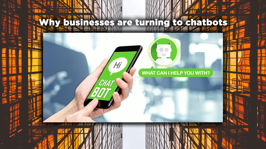 Why businesses are turning to chatbots
