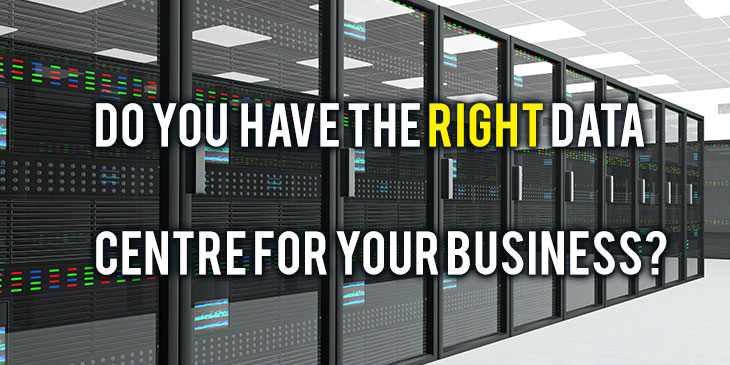 Do you have the right data centre for your business?