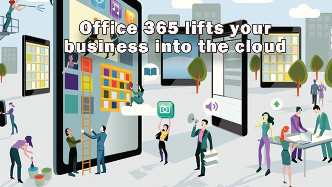 Office 365 lifts your business into the cloud