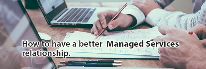 4 Tips – How to have a better Managed IT Services relationship.
