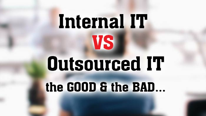 Internal IT vs Outsourced IT, the GOOD and the BAD #itservices