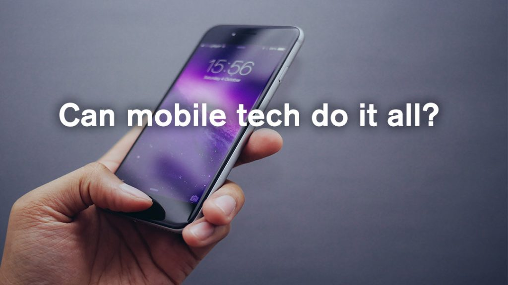 Can mobile tech do it all?
