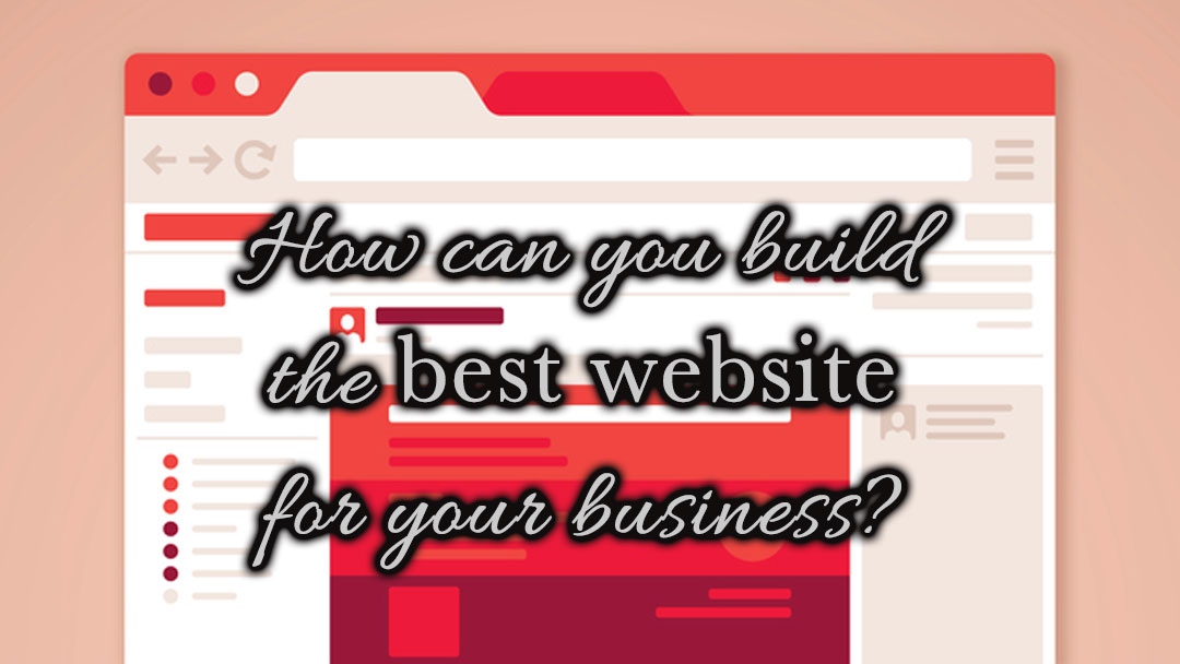 How can you build the best website for your business?