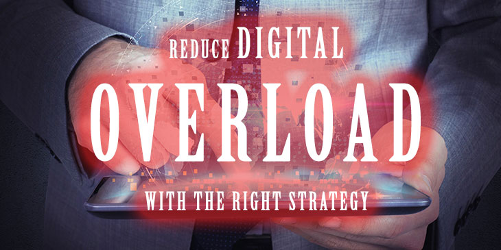 Reduce digital overload with the right strategy
