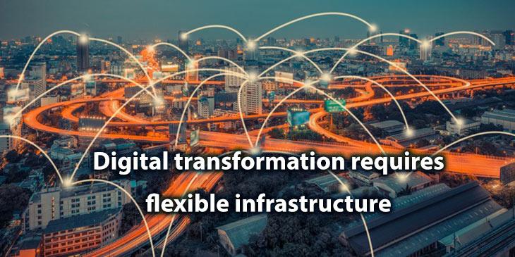 Digital transformation requires flexible infrastructure