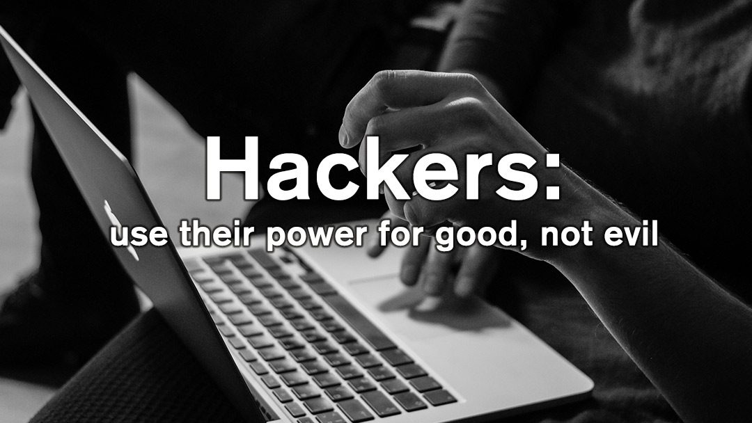 Hackers: use their power for good, not evil