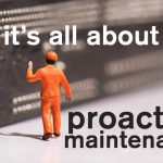it's all about proactive maintenance