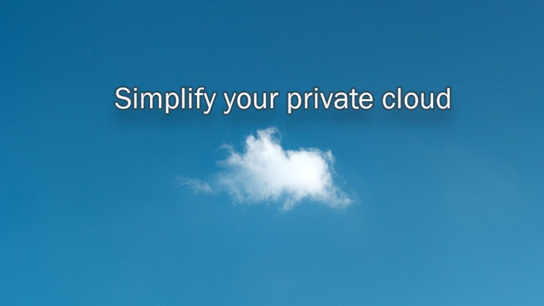 Simplify your private cloud