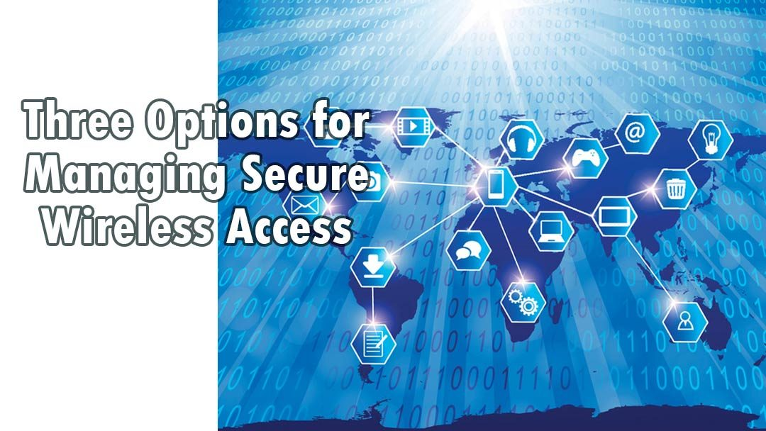 Three Options for Managing Secure Wireless Access